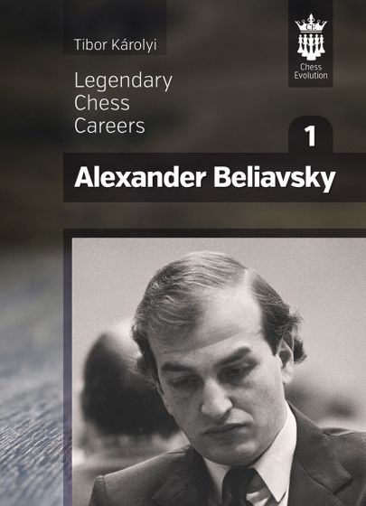 Alexander Beliavsky: Legendary Chess Careers