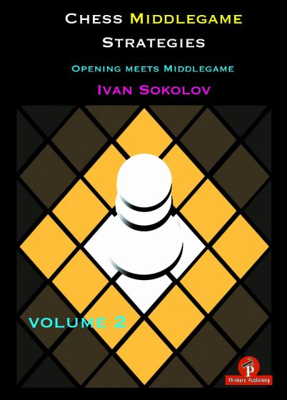 Chess Middlegame Strategies Volume 2: Volume 2: Opening meets Middlegame
