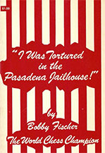 I Was Tortured in the Pasadena Jailhouse - Bobby Fischer