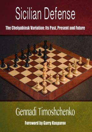 Sicilian Defense: The Chelyabinsk Variation: Its Past, Present and Future