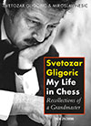 Svetozar Gligoric: My Life in Chess
