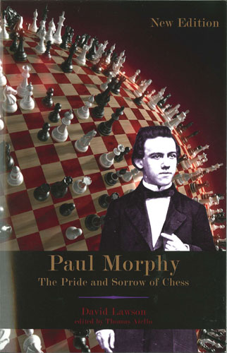 Paul Morphy - The Pride and Sorrow of Chess, New Edition